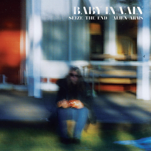 Baby In Vain | Seize the End / Alien Arms